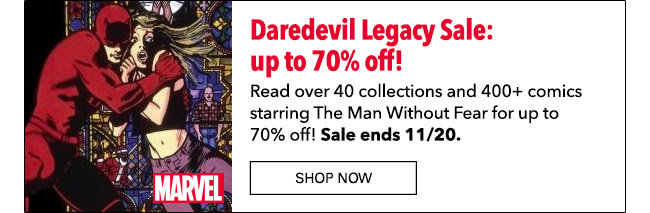Daredevil Legacy Sale: up to 70% off! Read over 40 collections and 400+ comics starring The Man Without Fear for up to 70% off! Sale ends 11/20. SHOP NOW
