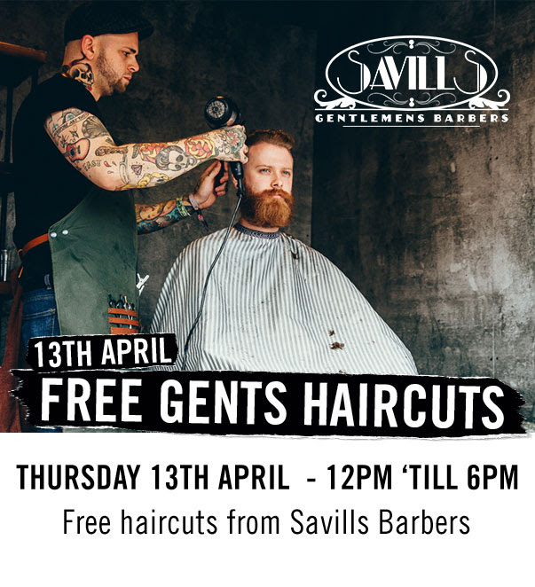13th April 12pm - 6pm Free gents haircuts from Savills Barbers