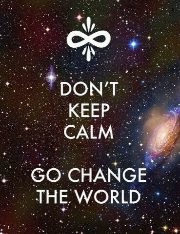 Don't Keep Calm, Go Change The World