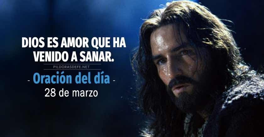 oracion del dia  de marzo dios es amor que ha venido a sanar