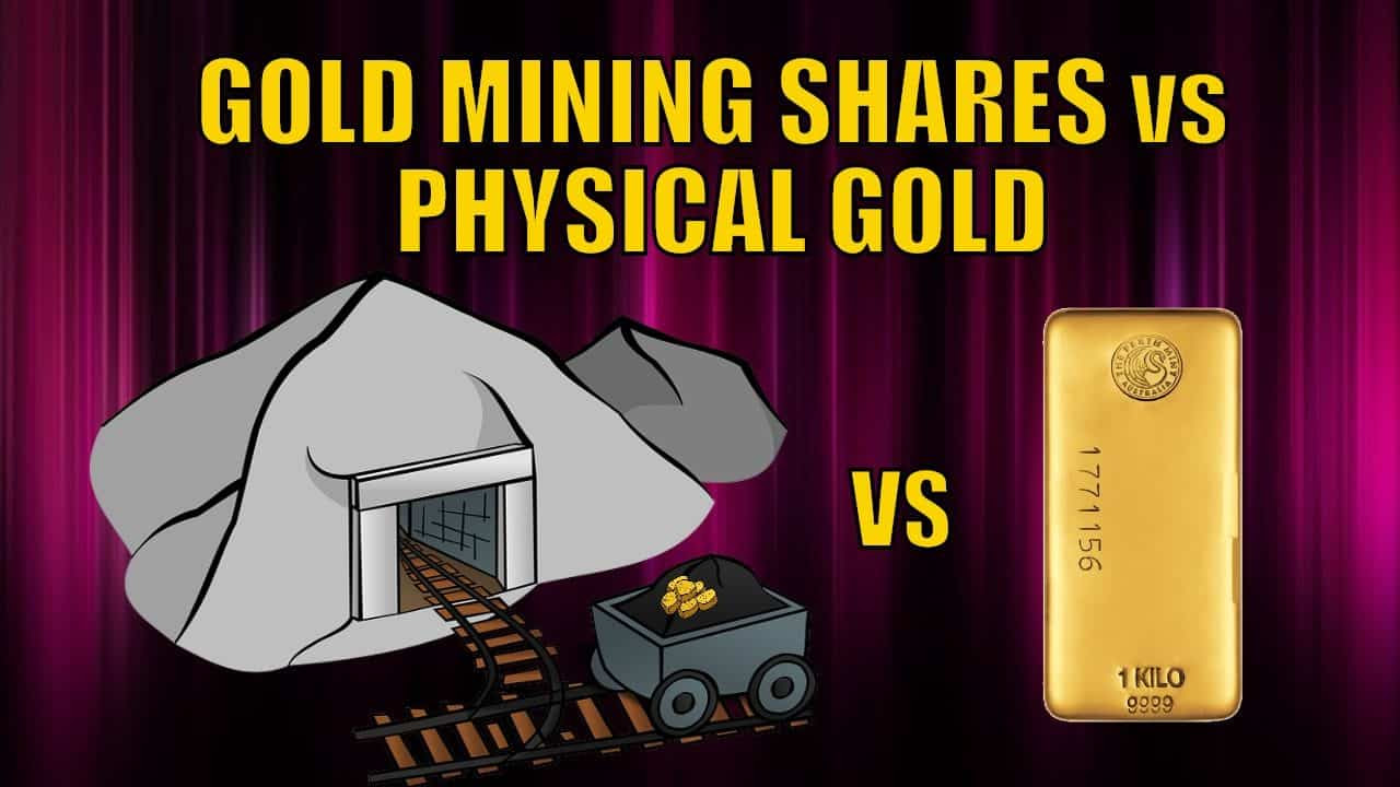 Gold Mining Shares vs Physical Gold Bullion – Which to Buy?