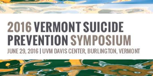 2016 Vermont Suicide Prevention Symposium Early Bird...