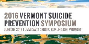 2016 Vermont Suicide Prevention Symposium Early Bird...