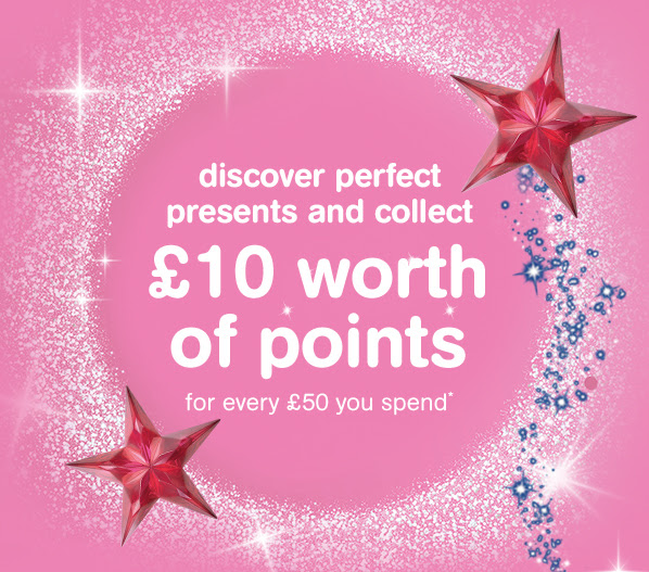discover perfect presents and collect | £10 worth of points | for every £50 you spend*
