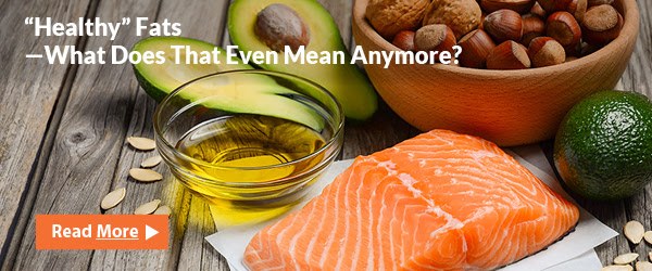 """""""Healthy"""" Fats What does that even mean anymore?"""