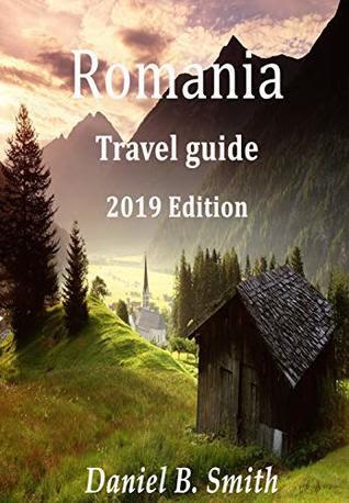 Romania Travel Guide 2019 Edition by Daniel B. Smith