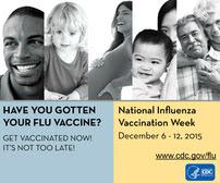 National Influenza Vaccination Week. December 6-12, 2015.  Have you gotten your flu vaccine?