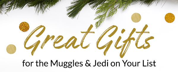 Great Gifts for the Muggles & Jedi on Your List