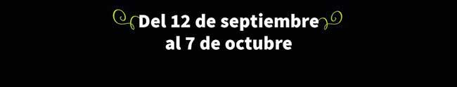 Del 12 de septiembre al 7 de octubre