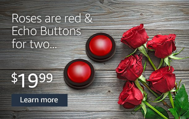 Roses are red & Echo Buttons for two...$19.99. Learn more