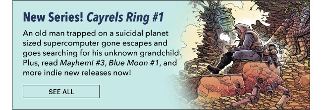 New Series! Cayrels Ring #1 An old man trapped on a suicidal planet sized supercomputer gone escapes and goes searching for his unknown grandchild. Plus, read *Mayhem! #3*, *Blue Moon #1*, and more indie new releases now! See All