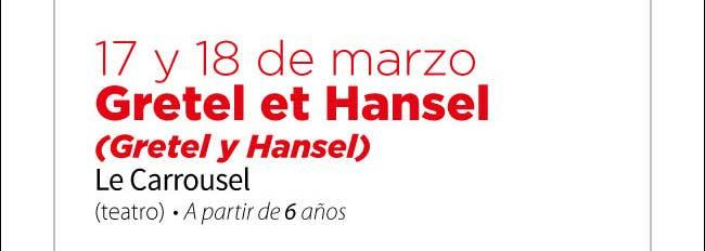 17 y 18 de marzo. Gretel et Hansel ( Gretel y Hansel) Le Carrousel ( Teatro) A partir de 6 años