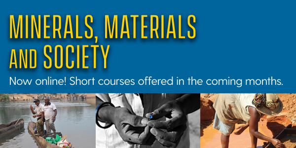 Minerals, Materials and Society Now online! Short courses offered in the coming months.