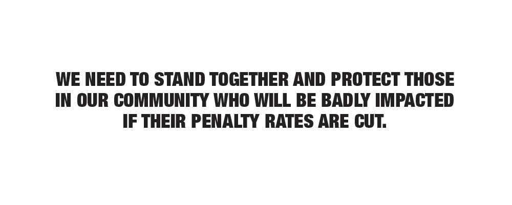 We need to stand together and protect those in our community who will be badly impacted if their penalty rates are cut.