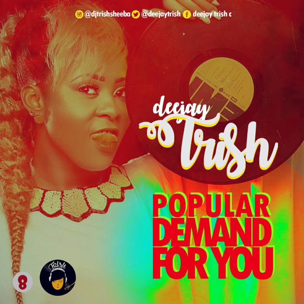 Dj Trish - Popular Demand For You @deejaytrish
