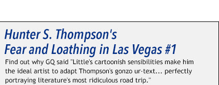 "Hunter S. Thompson's  Fear and Loathing in Las Vegas #1 !Find out why GQ said ""Little's cartoonish sensibilities make him the ideal artist to adapt Thompson's gonzo ur-text… perfectly portraying literature's most ridiculous road trip."""