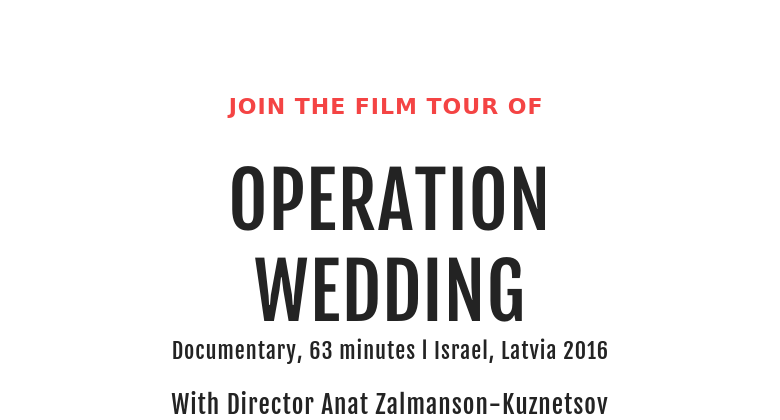 JOIN THE FILM TOUR OF OPERATIONWEDDINGDocumentary, 63 minutes l Israel, Latvia 2016 With Director...