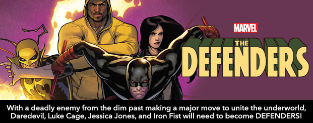 DEFENDERS	#1 With a deadly enemy from the dim past making a major move to unite the underworld, Daredevil, Luke Cage, Jessica Jones, Iron Fist will need to become DEFENDERS!