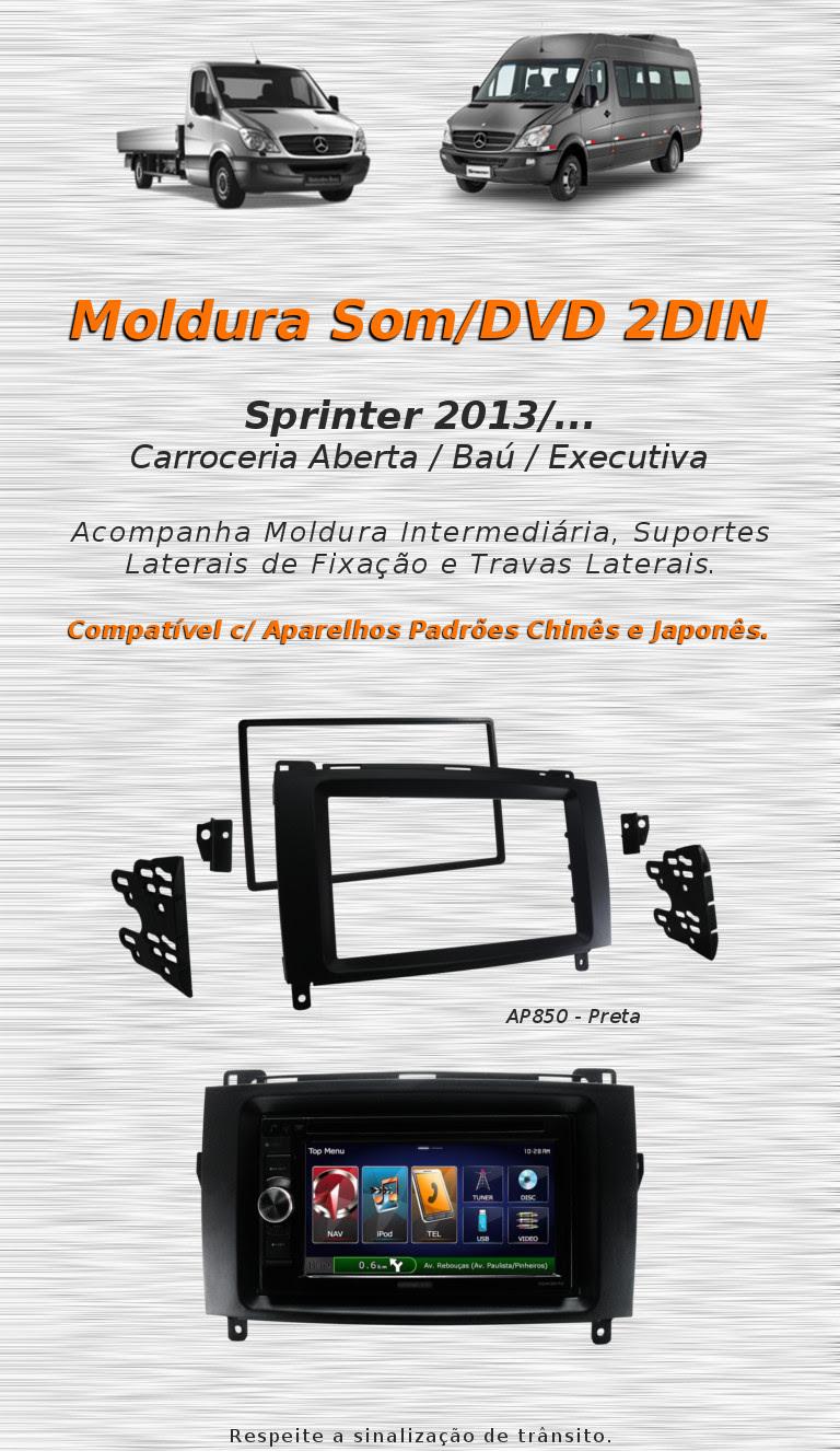 Moldura Som / DVD 2DIN   Sprinter 2013/... Carroceria Aberta / Baú / Executiva   Acompanha Moldura Intermediária, Suportes Laterais de Fixação e Travas Laterais.  Compatível com aparelhos padrões chinês e japonês.  AP850 - Preta