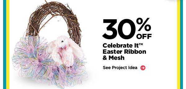 30% OFF Celebrate It™ Easter Ribbon & Mesh - See Project Idea