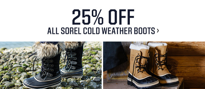 25% OFF ALL SOREL COLD WEATHER BOOTS