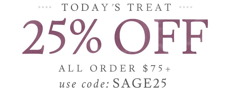 Save 25% off all orders $75+ with code: SAGE25