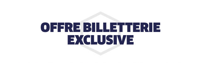 OFFRE BILLETTERIE EXCLUSIVE