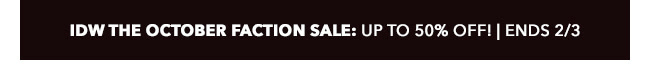 IDW The October Faction Sale: up to 50% off! | Ends 2/3
