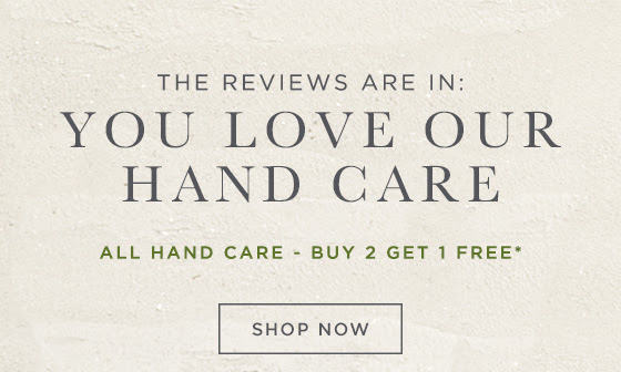 The Reviews Are In: You Love Our Hand Care. All Hand Care. Buy 2 Get 1 FREE.* Shop Now