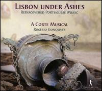 Lisbon under Ashes: Rediscovered Portuguese Music - A Corte Musical; Alice Borciani (soprano); Daniel Issa (tenor); David Sagastume (alto); Mercedes Hernandez (soprano);...