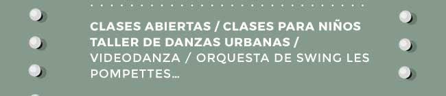 Clases abiertas / Clases para niños / Taller de Danzas urbanas / Videodanza / Orquesta de Swing les Pompettes