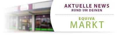 Aktuelle News rund um Deinen EQUIVA Markt