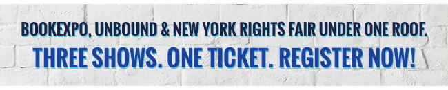 BookExpo, UnBound & New York Rights Fair under one roof. Three shows. One ticket. Register now!
