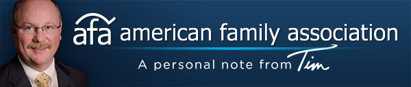 A Personal Note from Tim Wildmon - AFA President