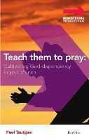 Teach Them To Pray by Paul Tautges