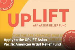 Apply to the UPLIFT Asian Pacific American Artist Relief Fund