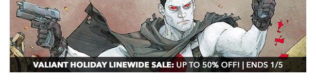 Valiant Holiday Linewide Sale: up to 50% off! | Ends 1/5