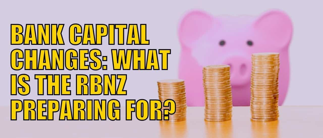 Bank Capital Changes: What is the RBNZ Preparing For?
