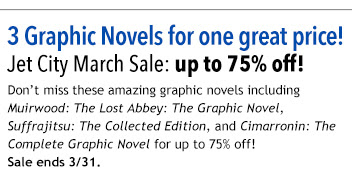 3 Graphic Novels for one great price! Jet City March Sale: up to 75% off!  Don't miss these amazing graphic novels including Muirwood: The Lost Abbey: The Graphic Novel, Suffrajitsu: The Collected Edition, and Cimarronin: The Complete Graphic Novel for up to 75% off!  Sale ends 3/31.