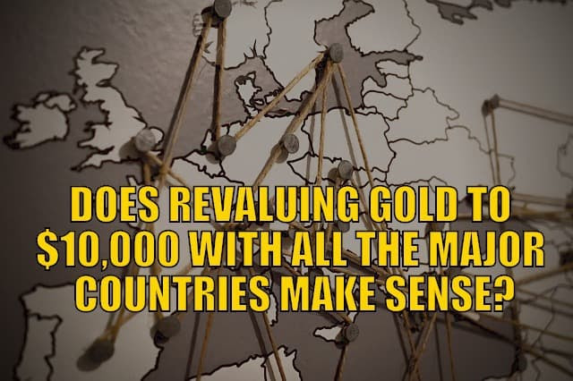 Does a Gold Revaluation to US$10,000 Make Sense? Will it be Good or Bad?