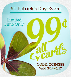 St. Patrick's Day Event! 99¢ All Cards at Cardstore! Use Code: CCE4399. Valid through 3/17/14. Shop Now!