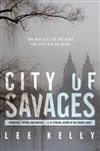 Kelly, Lee - City of Savages (Signed First Edition)