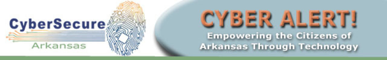 CyberSecure Arkansas - Cyber Alert! Empowering the Citizens of Arkansas Through Technology