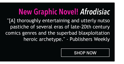 "New Graphic Novel! Afrodisiac ""[A] thoroughly entertaining and utterly nutso pastiche of several eras of late-20th century comics genres and the superbad blaxploitation heroic archetype."" - Publishers Weekly Shop Now"