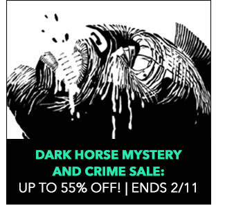 Dark Horse Mystery and Crime Sale: up to 55% off! Sale ends 2/11.