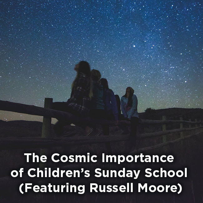 The Cosmic Importance of Children's Sunday School (Featuring Russell Moore)