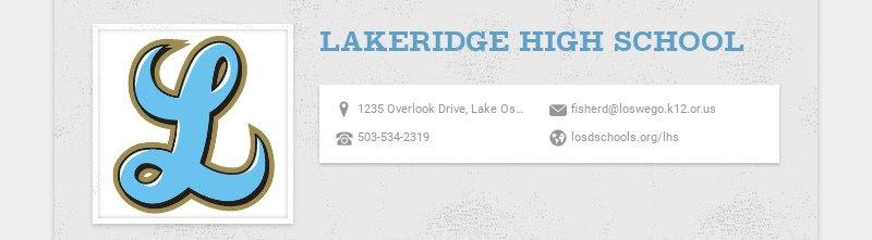 LAKERIDGE HIGH SCHOOL 1235 Overlook Drive, Lake Oswego, OR, USA fisherd@loswego.k12.or.us...