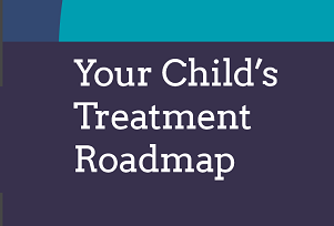 Your Child's Treatment Roadmap