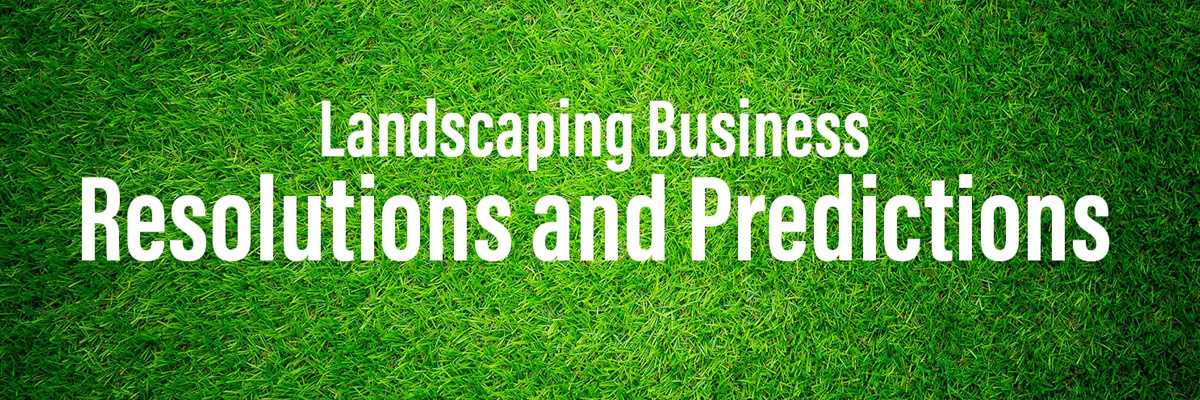 Landscaping Business Resolutions and Predictions