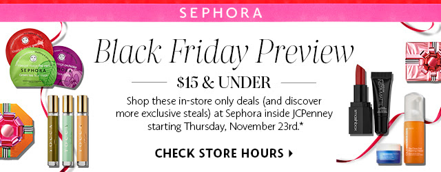 Black Friday Preview | Shop these in-store only deals (and discover more exclusive steals) at Setphora inside JCPenney starting Thursday, November 23rd.* | Check store hours